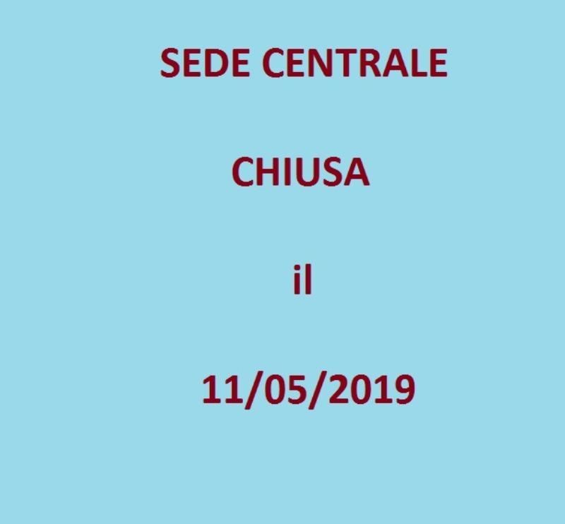 CHIUSURA SEDE CENTRALE il 11/05/2019